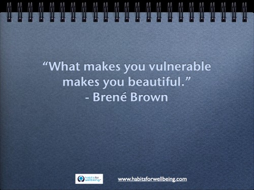 """""""What makes you vulnerable makes you beautiful.""""  - Brené Brown"""