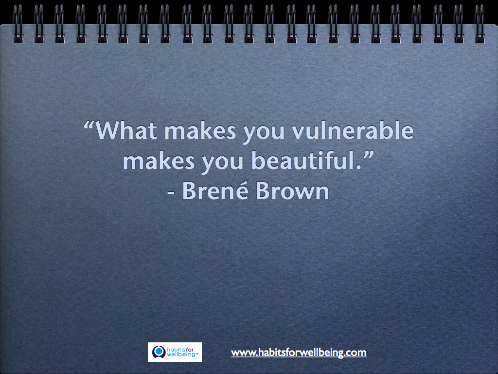 """What makes you vulnerable makes you beautiful.""  - Brené Brown"