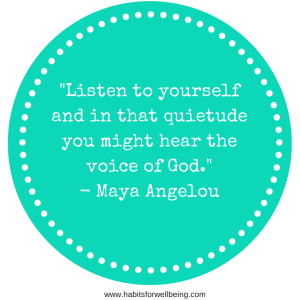 """Listen to yourself and in that quietude you might hear the voice of God."" - Maya Angelou"