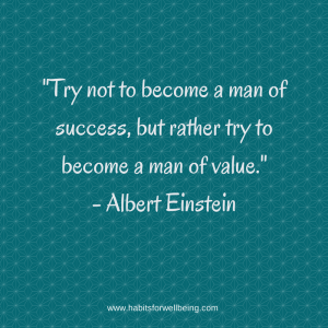 _Try not to become a man of success, but rather try to become a man of value._ - Albert Einstein
