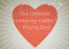 Our intention creates our reality. ~ Wayne Dyer