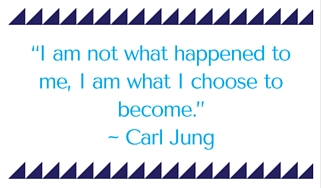 I am not what happened to me, I am what I choose to become. – Carl Jung