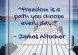 Freedom is a path you choose every day. - James Altucher